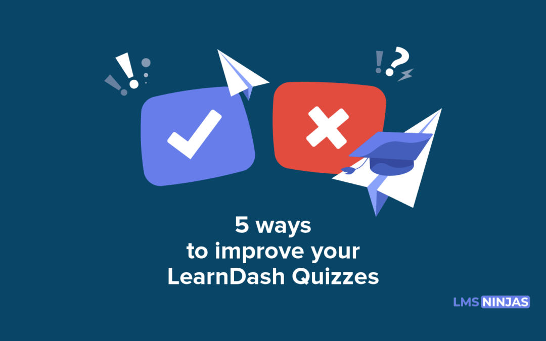 5 Ways To Improve Your LearnDash Quizzes
